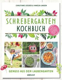 Cover: Christiane Leesker und Vanessa Jansen  Schrebergarten Kochbuch. Genuss aus dem Laubengarten.