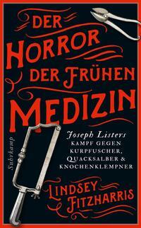 Cover: Lindsey Fitzharris Der Horror der frühen Medizin