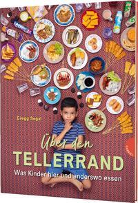 Cover: Gregg Segal Über den Tellerrand – Was Kinder hier und anderswo essen