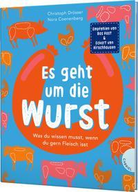 Cover: Christoph Drösser Es geht um die Wurst. Was du wissen musst, wenn du gerne Fleisch isst