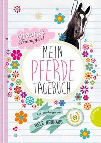 Charlottes Traumpferd: Mein Pferde-Tagebuch, Mit Pferdetipps von Nele Neuhaus
