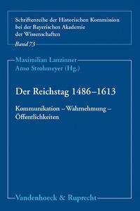 Der Reichstag 1486–1613: Kommunikation – Wahrnehmung – Öffentlichkeiten