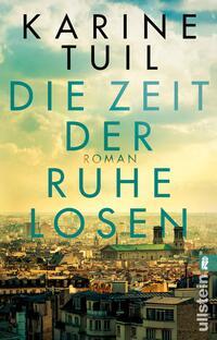 Cover: Karine Tuil Die Zeit der Ruhelosen