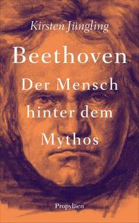 Cover: Kirsten Jüngling Beethoven: der Mensch hinter dem Mythos