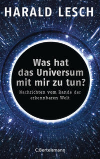 Cover: Harald Lesch Was hat das Universum mit mir zu tun? Nachrichten vom Rande der erkennbaren Welt