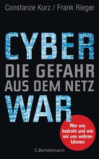 Cover: Constanze Kurz Cyberwar – Die Gefahr aus dem Netz : Wer uns bedroht und wie wir uns wehren können