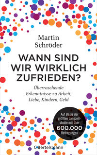 Cover: Martin Schröder Wann sind wir wirklich zufrieden?