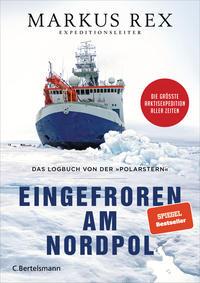 Cover: Markus Rex Eingefroren am Nordpol : das Logbuch von der Polarstern
