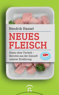 Cover: Hendrik Hassel Neues Fleisch. Essen ohne Tierleid – Berichte aus der Zukunft unserer Ernährung.