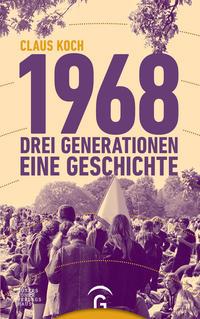 Cover: Claus Koch 1968 - drei Generationen - eine Geschichte