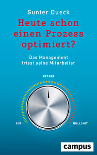 Cover: Gunter Dueck  Heute schon einen Prozess optimiert? Das Management frisst seine Mitarbeiter