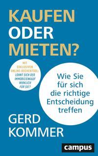 Cover: Gerd Kommer Kaufen oder mieten? - wie Sie für sich die richtige Entscheidung treffen : mit exklusivem Kaufen-versus-Mieten-Rechentool: lohnt sich mein Kauf?