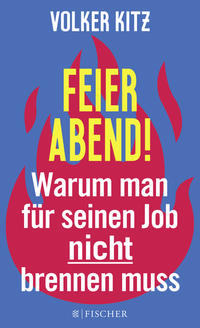 Cover: Volker Kitz Feierabend! – Warum man für seinen Job nicht brennen muss