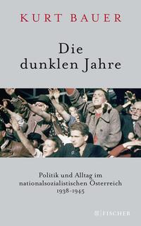 Cover: Kurt Bauer Die dunklen Jahre - Politik und Alltag im nationalsozialistischen Österreich 1938 bis 1945