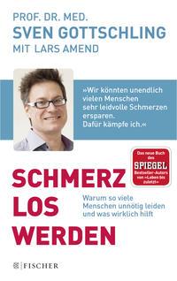 Cover: Sven Gottschling Schmerz los werden. Warum so viele Menschen unnötig leiden und was wirklich hilft