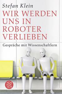 Cover: Stefan Klein Wir werden uns in Roboter verlieben
