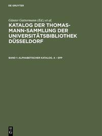 Katalog der Thomas-Mann-Sammlung der Universitätsbibliothek Düsseldorf / Alphabetischer Katalog. A – Epp