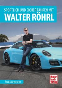 Cover: Frank Lewerenz Sportlich und sicher fahren mit Walter Röhrl