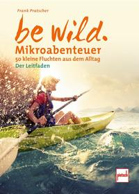 Cover: Frank Pratscher Be wild