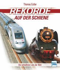 Cover: Thomas Estler Rekorde auf der Schiene – die schnellsten Loks der Welt