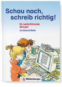Schau nach, schreib richtig! Schülerwörterbuch für weiterführende Schulen