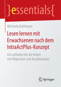 Cover: Michaela Kuhlmann Lesen lernen mit Erwachsenen nach dem IntraActPlus-Konzept - ein Leitfaden für die Arbeit mit Migranten und Analphabeten