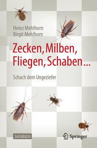 Cover: Heinz Mehlhorn, Birgit Mehlhorn Zecken, Milben, Fliegen, Schaben …