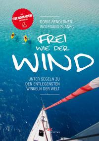 Cover: Doris Renoldner Frei wie der Wind. Unter Segeln zu den entlegensten Winkeln der Welt.