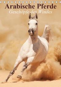 Arabische Pferde • Geschöpfe des Windes (Tischkalender 2019 DIN A5 hoch)