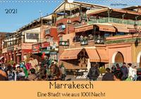 Marrakesch - Eine Stadt wie aus 1001 Nacht (Wandkalender 2021 DIN A3 quer)