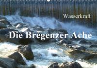 Wasserkraft - Die Bregenzer Ache (Wandkalender 2021 DIN A2 quer)