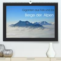 Berge der Alpen - Giganten aus Fels und Eis (Premium, hochwertiger DIN A2 Wandkalender 2022, Kunstdruck in Hochglanz)