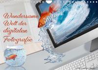 wundersame Welt der digitalen Fotografie (Wandkalender 2022 DIN A4 quer)