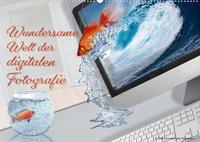 wundersame Welt der digitalen Fotografie (Wandkalender 2022 DIN A2 quer)