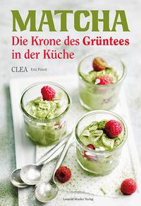 Cover: Eric Fenot Matcha . Die Krone des Grüntees in der Küche