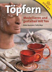 Cover: Dieter Baumann, Sofie Meys Töpfern. Modellieren und gestalten mit Ton