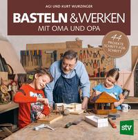 Cover: Wurzinger Agi, Wurzinger Kurt Basteln & Werken mit  Oma und Opa