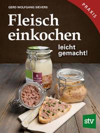 Cover: Gerd Wolfgang Sievers Fleisch einkochen leicht gemacht.