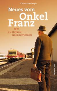 Cover: Klaus Ranzenberger Neues vom Onkel Franz oder die Odyssee eines Innviertlers
