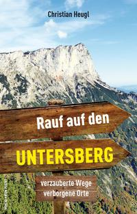 Cover: Heugl, Christian Rauf auf den Untersberg