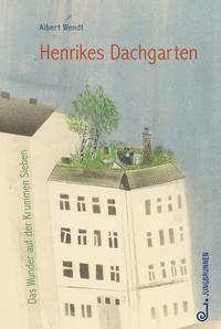 Cover: Albert Wendt Henrikes Dachgarten – das Wunder auf der Krummen Sieben