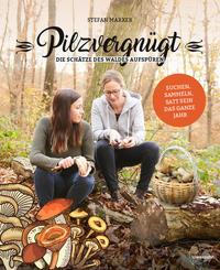 Cover: Stefan Marxer Pilzvergnügt - die Schätze des Waldes aufspüren