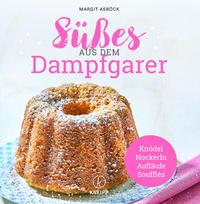 Cover: Margit Asböck Süßes aus dem Dampfgarer