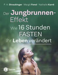 Cover: P.A. Straubinger Der Jungbrunnen-Effekt - wie 16 Stunden fasten ihr Leben verändert
