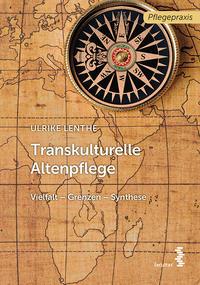 Cover: Ulrike Lenthe Transkulturelle Altenpflege: Vielfalt – Grenzen – Synthese