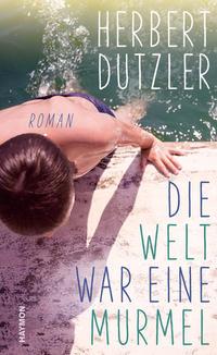 Cover: Herbert Dutzler Die Welt war eine Murmel