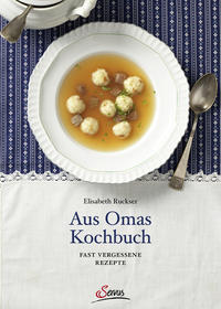 Cover: Elisabeth Ruckser Aus Omas Kochbuch