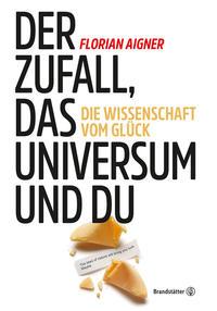 Cover: Florian Aigner Der Zufall, das Universum und du