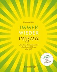 Cover: Katharina Seiser Immer wieder vegan - das Beste der traditionellen pflanzlichen Küche aus aller Welt