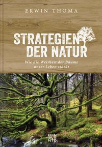 Cover: Erwin Thoma Strategien der Natur - Wie die Weisheit der Bäume unser Leben stärkt